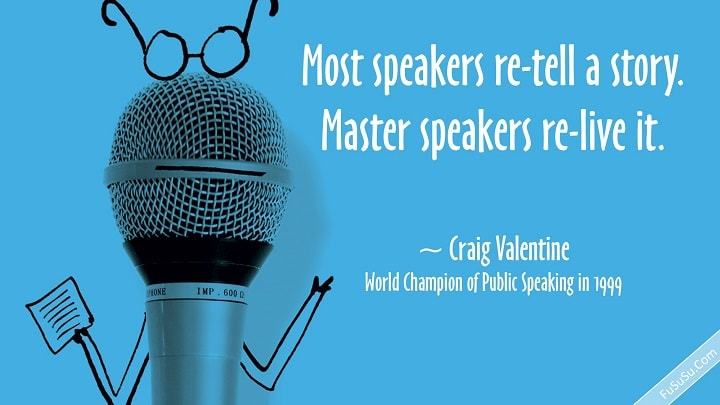 Most speakers re-tell a story. Master speakers re-live it. Public Speaking Tips.